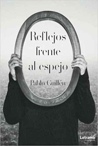 Reseña del libro Reflejos frente al espejo del escritor Pablo Guillén