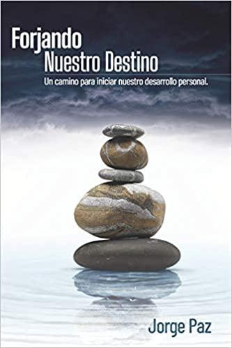 Reseña del libro Forjando nuestro destino de Jorge Paz